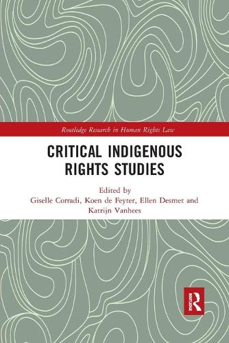 Critical Indigenous Rights Studies - Routledge Research in Human Rights Law (Paperback)