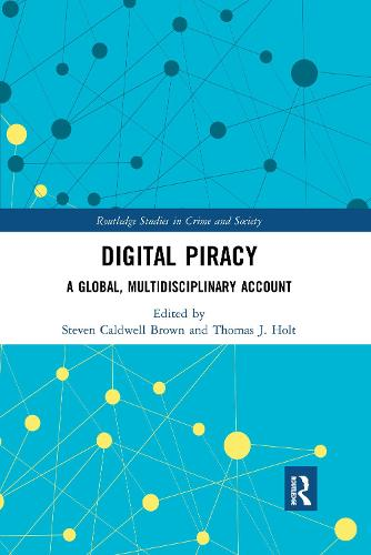 Digital Piracy: A Global, Multidisciplinary Account - Routledge Studies in Crime and Society (Paperback)