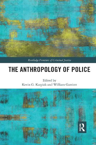 The Anthropology of Police - Routledge Frontiers of Criminal Justice (Paperback)
