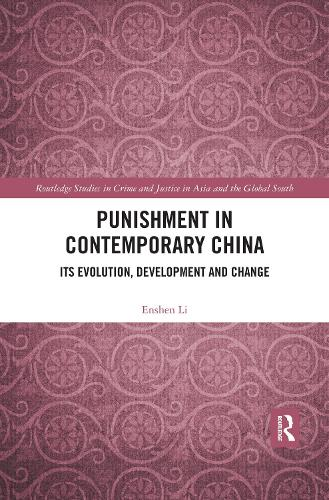 Punishment in Contemporary China: Its Evolution, Development and Change - Routledge Studies in Crime and Justice in Asia and the Global South (Paperback)