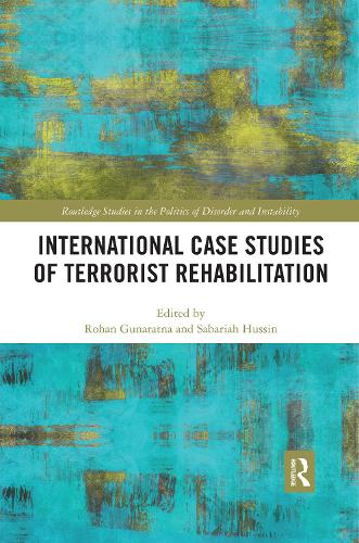 International Case Studies of Terrorist Rehabilitation - Routledge Studies in the Politics of Disorder and Instability (Paperback)