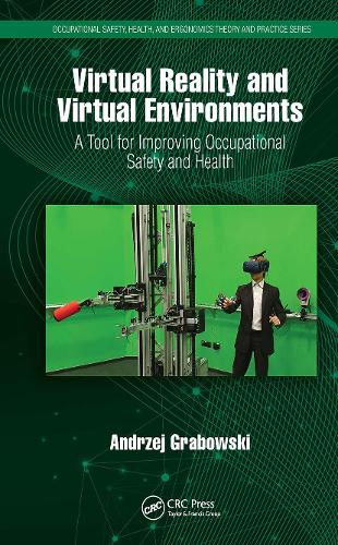 Virtual Reality and Virtual Environments: A Tool for Improving Occupational Safety and Health - Occupational Safety, Health, and Ergonomics (Hardback)
