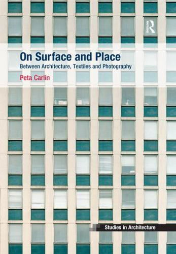 On Surface and Place: Between Architecture, Textiles and Photography - Ashgate Studies in Architecture (Paperback)
