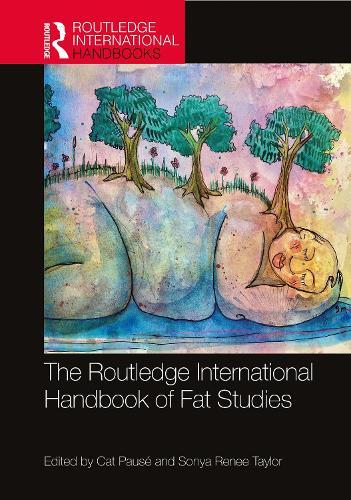The Routledge International Handbook of Fat Studies - Routledge International Handbooks (Hardback)