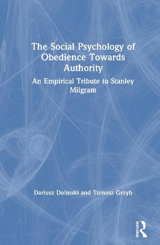 The Social Psychology of Obedience Towards Authority: An Empirical Tribute to Stanley Milgram (Hardback)