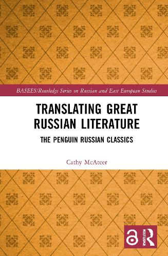 Translating Great Russian Literature: The Penguin Russian Classics - BASEES/Routledge Series on Russian and East European Studies (Hardback)