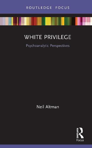 White Privilege: Psychoanalytic Perspectives - Psychoanalysis in a New Key Book Series (Hardback)