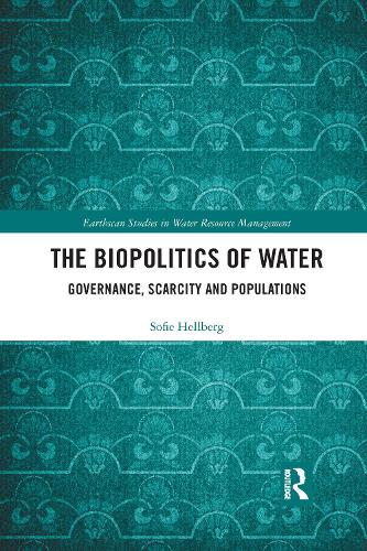 The Biopolitics of Water: Governance, Scarcity and Populations - Earthscan Studies in Water Resource Management (Paperback)