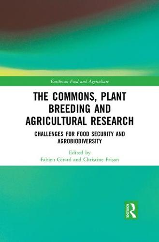 The Commons, Plant Breeding and Agricultural Research: Challenges for Food Security and Agrobiodiversity - Earthscan Food and Agriculture (Paperback)
