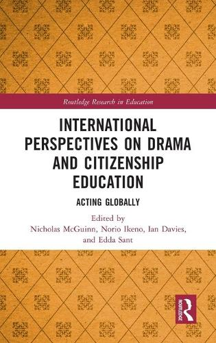 International Perspectives on Drama and Citizenship Education: Acting Globally - Routledge Research in Education (Hardback)