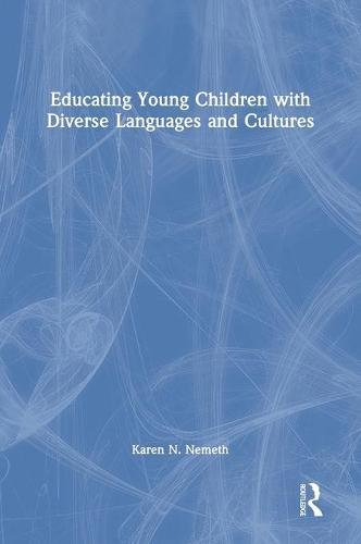 Educating Young Children with Diverse Languages and Cultures (Hardback)
