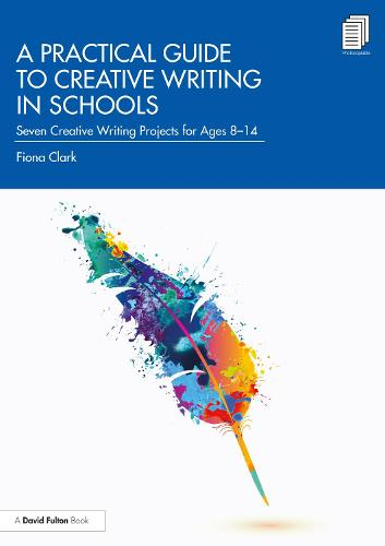 A Practical Guide to Creative Writing in Schools: Seven Creative Writing Projects for Ages 8-14 (Paperback)