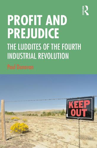 Profit and Prejudice: The Luddites of the Fourth Industrial Revolution (Hardback)