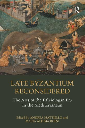 Late Byzantium Reconsidered: The Arts of the Palaiologan Era in the Mediterranean (Paperback)