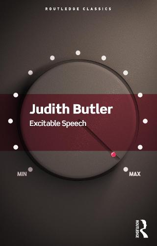 Excitable Speech: A Politics of the Performative - Routledge Classics (Paperback)