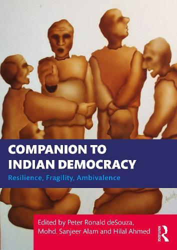 Companion to Indian Democracy: Resilience, Fragility, Ambivalence (Hardback)