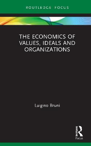 The Economics of Values, Ideals and Organizations - Economics and Humanities (Hardback)