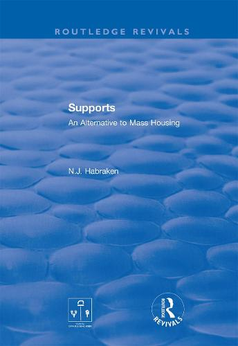 Supports: An Alternative to Mass Housing - Routledge Revivals (Hardback)