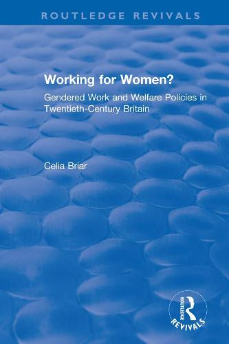 Working for Women?: Gendered Work and Welfare Policies in Twentieth-Century Britain - Routledge Revivals (Hardback)