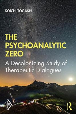The Psychoanalytic Zero: A Decolonizing Study of Therapeutic Dialogues - Psychoanalytic Inquiry Book Series (Hardback)