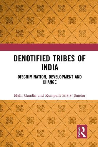 Denotified Tribes of India: Discrimination, Development and Change (Hardback)
