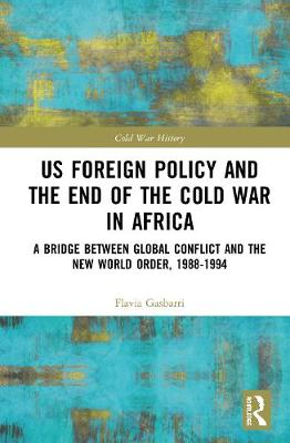 US Foreign Policy and the End of the Cold War in Africa: A Bridge between Global Conflict and the New World Order, 1988-1994 - Cold War History (Hardback)