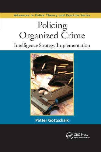 Policing Organized Crime: Intelligence Strategy Implementation - Advances in Police Theory and Practice (Paperback)
