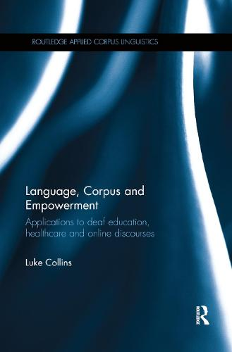 Language, Corpus and Empowerment: Applications to deaf education, healthcare and online discourses (Paperback)