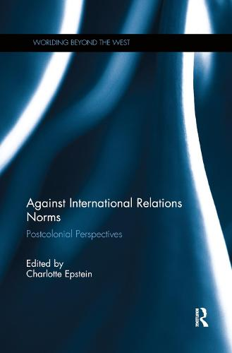 Against International Relations Norms: Postcolonial Perspectives (Paperback)