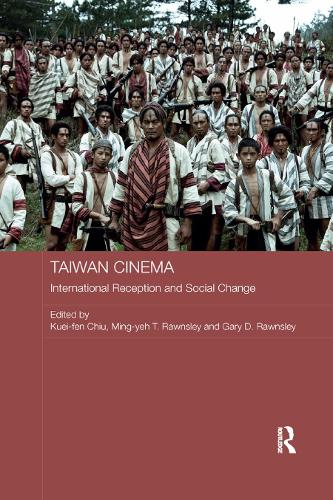Taiwan Cinema: International Reception and Social Change - Media, Culture and Social Change in Asia (Paperback)