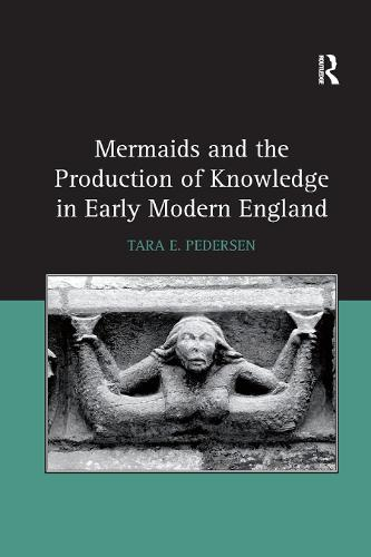 Mermaids and the Production of Knowledge in Early Modern England (Paperback)
