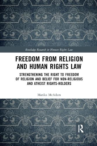 Freedom from Religion and Human Rights Law: Strengthening the Right to Freedom of Religion and Belief for Non-Religious and Atheist Rights-Holders (Paperback)