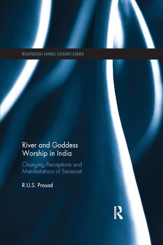 River and Goddess Worship in India: Changing Perceptions and Manifestations of Sarasvati (Paperback)