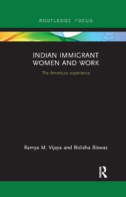 Indian Immigrant Women and Work: The American experience - Routledge Studies in Asian Diasporas, Migrations and Mobilities (Paperback)