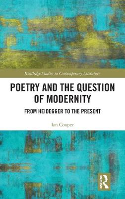 Poetry and the Question of Modernity: From Heidegger to the Present - Routledge Studies in Contemporary Literature (Hardback)
