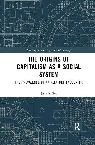 The Origins of Capitalism as a Social System: The Prevalence of an Aleatory Encounter - Routledge Frontiers of Political Economy (Paperback)