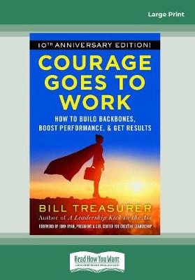 Courage Goes to Work: How to Build Backbones, Boost Performance, and Get Results (Paperback)
