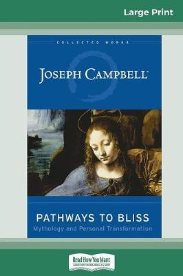 Pathways to Bliss: Mythology and Personal Transformation (16pt Large Print Edition) (Paperback)