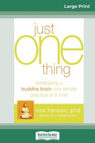Just One Thing: Developing a Buddha Brain One Simple Practice at a Time (16pt Large Print Edition) (Paperback)