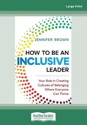 How to Be an Inclusive Leader: Your Role in Creating Cultures of Belonging Where Everyone Can Thrive (Paperback)