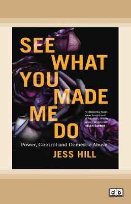 See What You Made Me Do: Power, Control and Domestic Abuse (Paperback)