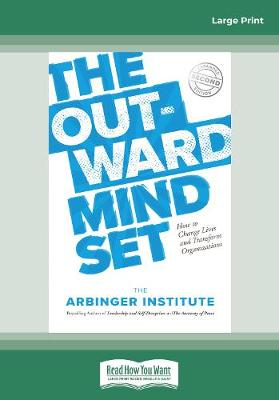 The Outward Mindset: How to Change Lives and Transform Organizations (Paperback)