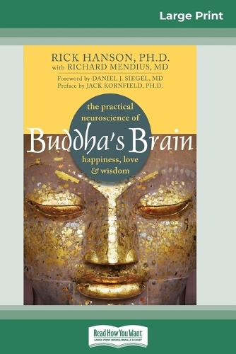 Buddha's Brain: The Practical Neuroscience of Happiness, Love, and Wisdom (16pt Large Print Edition) (Paperback)