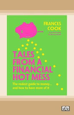 Tales from a Financial Hot Mess: The realest guide to money ... and how to have more of it (Paperback)