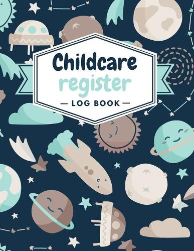 Childcare Register Log Book: Sign In And Out Register Record Book- Daily Childcare Record Log- Day Care Keepsake For Daycares, Child minders, Babysitters Nannies And Preschool Book (Paperback)