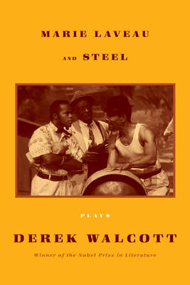 Marie Laveau and Steel: A new collection of plays from the Nobel-Prize-Winning Author Derek Walcott (Paperback)