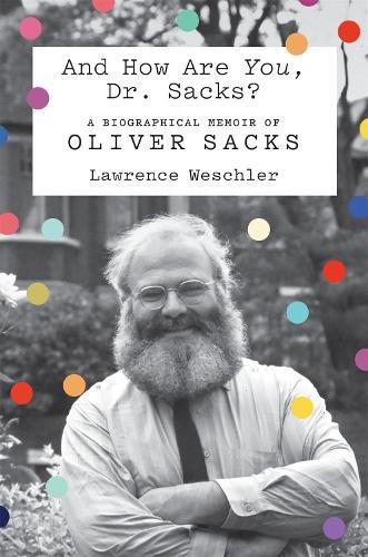 And How are You, Dr. Sacks?: A Biographical Memoir of Oliver Sacks (Hardback)