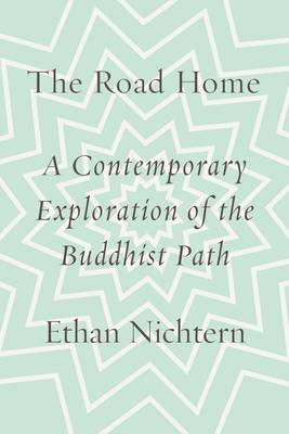 The Road Home: A Contemporary Exploration of the Buddhist Path (Hardback)
