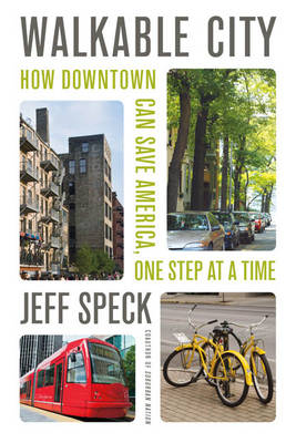 Walkable City: How Downtown Can Save America, One Step at a Time (Hardback)