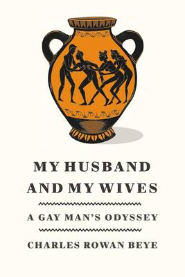 My Husband and My Wives: A Gay Man's Odyssey (Hardback)